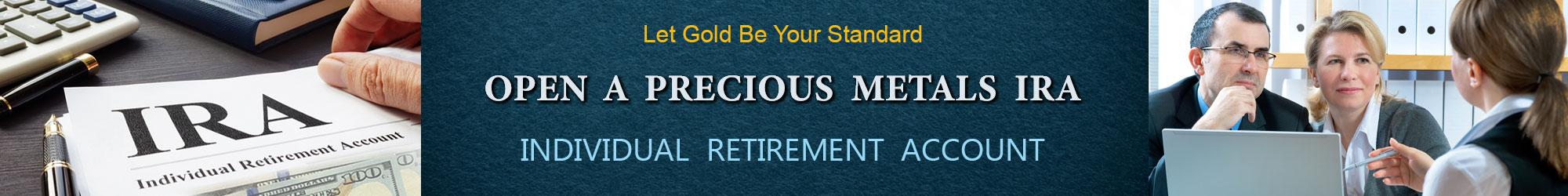 Open a precious metals IRA -  Individual Retirement Account
